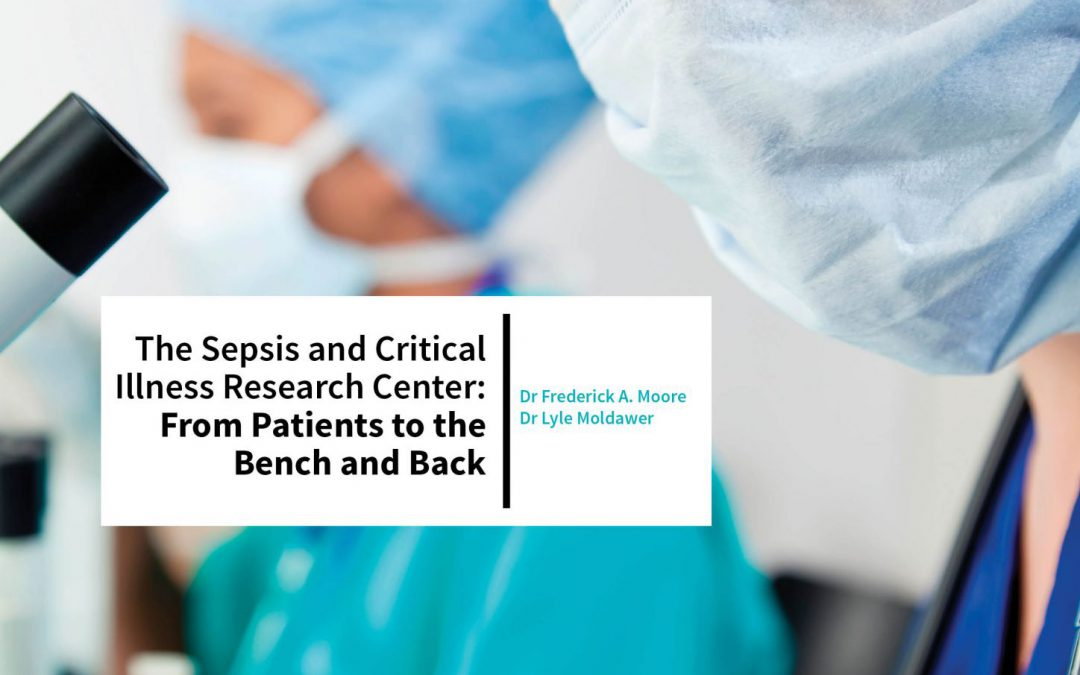 Dr Frederick A. Moore & Dr Lyle Moldawer – The Sepsis And Critical Illness Research Center: From Patients To The Bench And Back