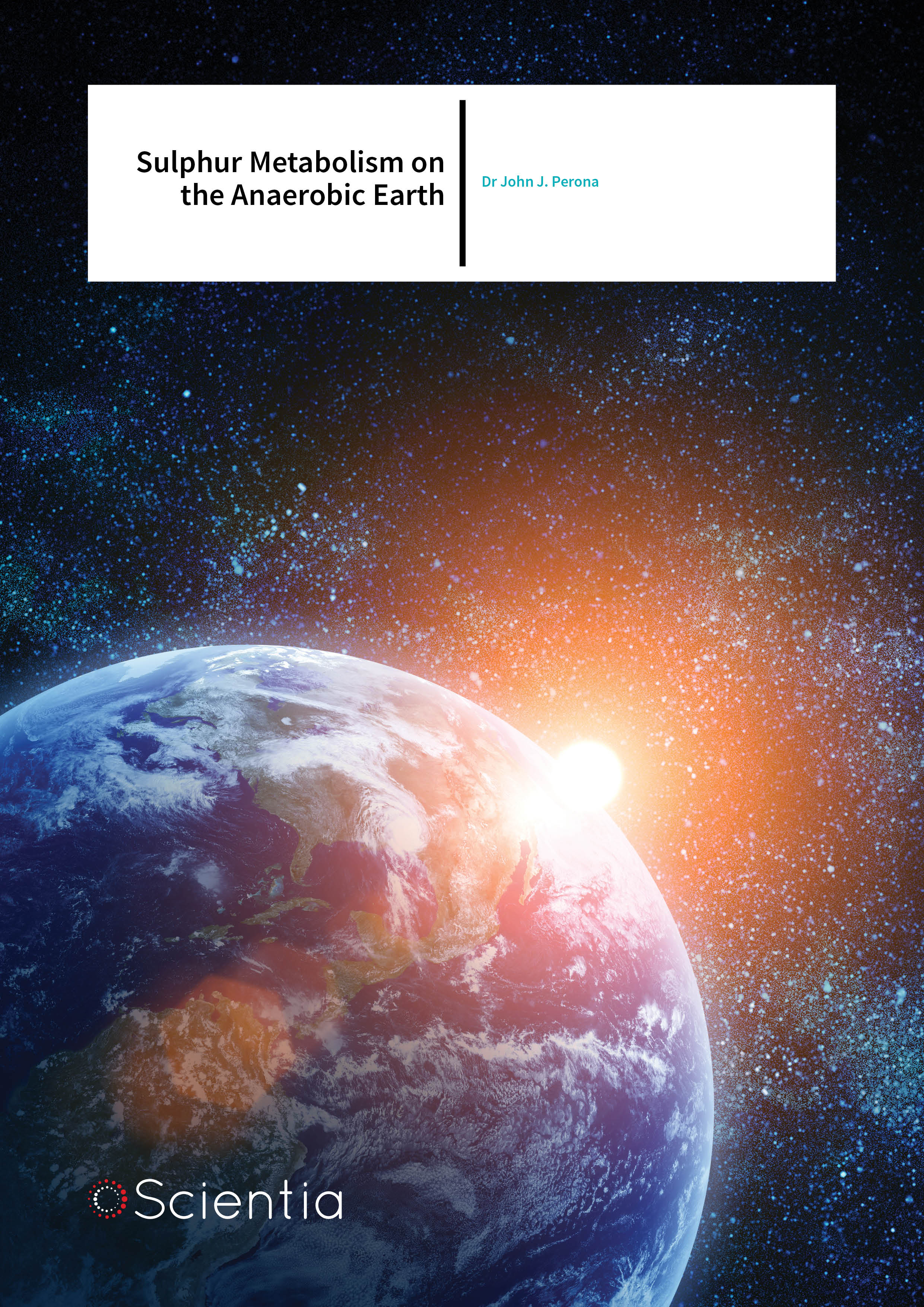Dr John J. Perona – Sulphur Metabolism On The Anaerobic Earth