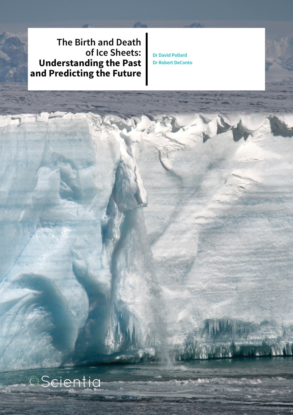 Dr David Pollard | Dr Robert Deconto – The Birth And Death Of Ice Sheets: Understanding The Past And Predicting The Future