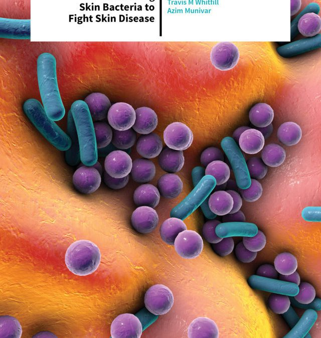 Travis M Whitfill | Azim Munivar – Harnessing Skin Bacteria To Fight Skin Disease