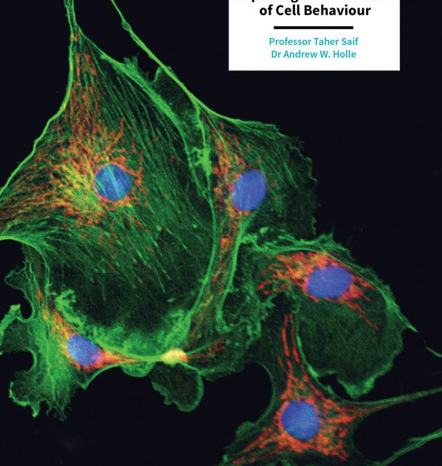 Taher Saif | Dr Andrew Holle – Mechanobiology – Exploring The Mechanics Of Cell Behaviour