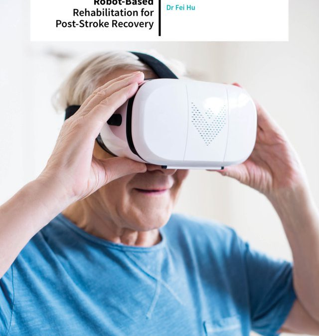 Dr Fei Hu – Virtual Reality and Robot-Based Rehabilitation for Post-Stroke Recovery