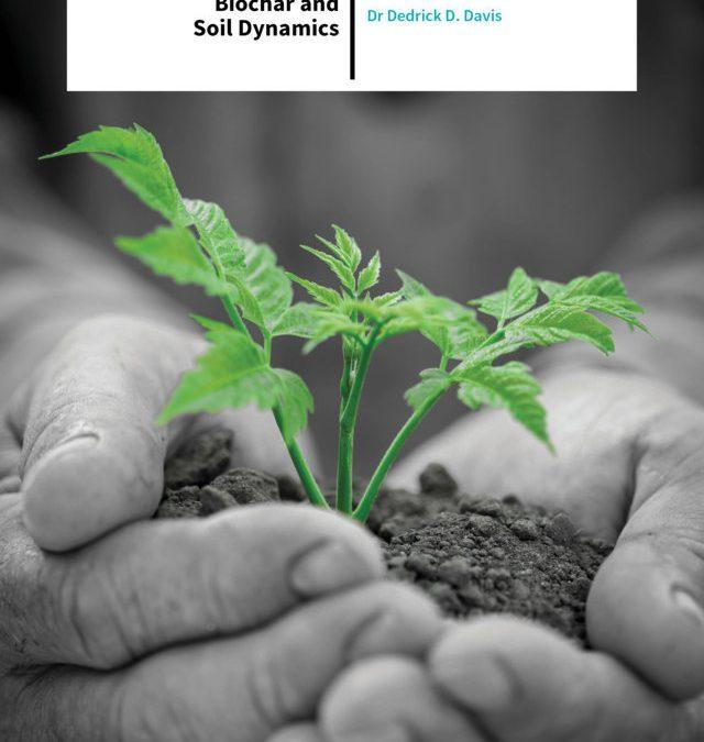 Dr Dedrick D. Davis – Biochar and Soil Dynamics