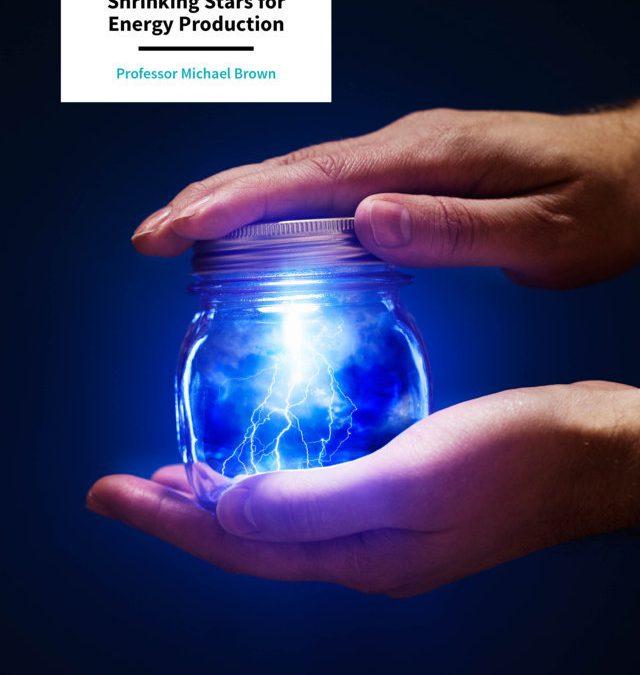 Professor Michael Brown – Literal Sun Jars: Shrinking Stars for Energy Production