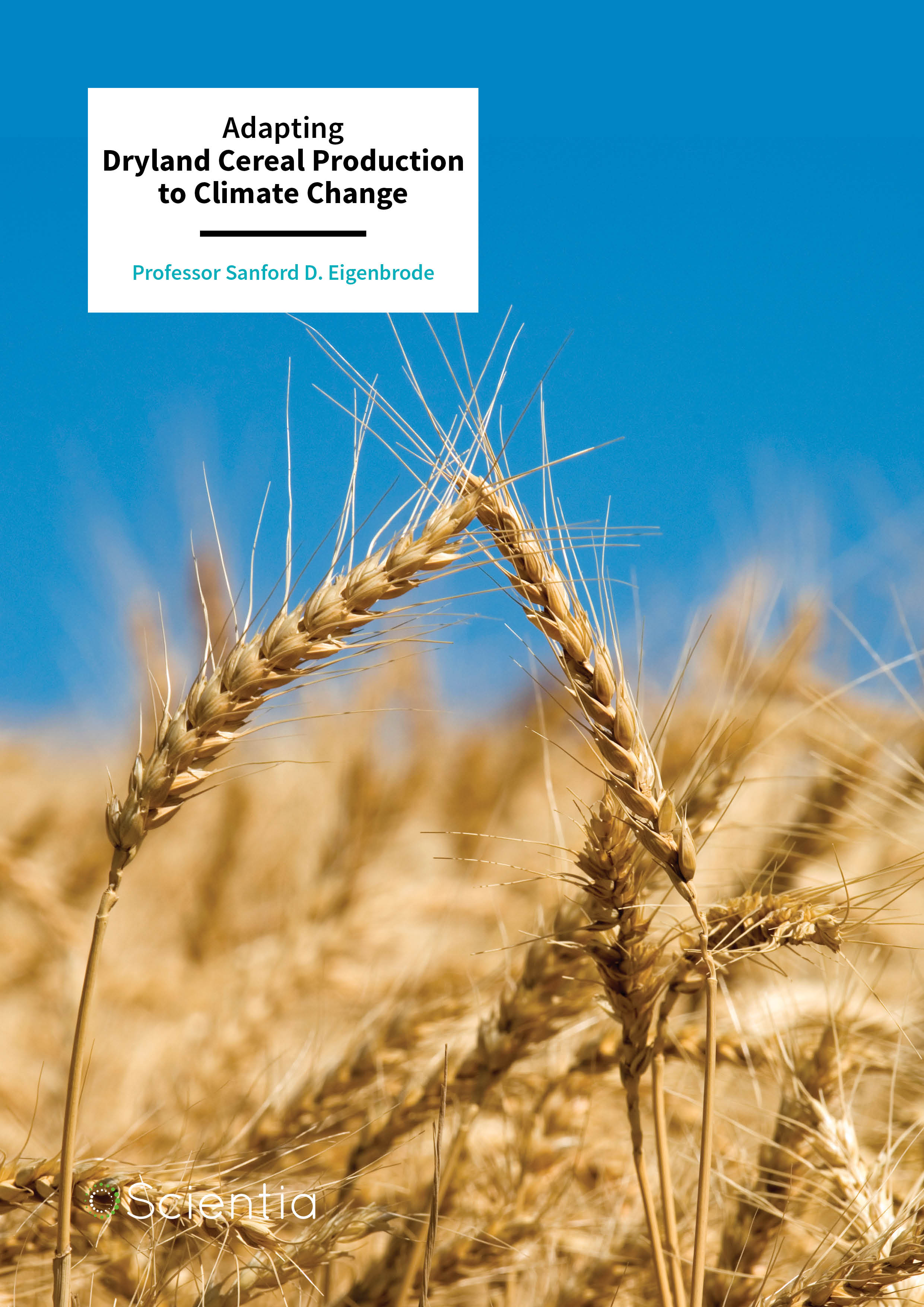 Professor Sanford Eigenbrode – Adapting Dryland Cereal Production to Climate Change