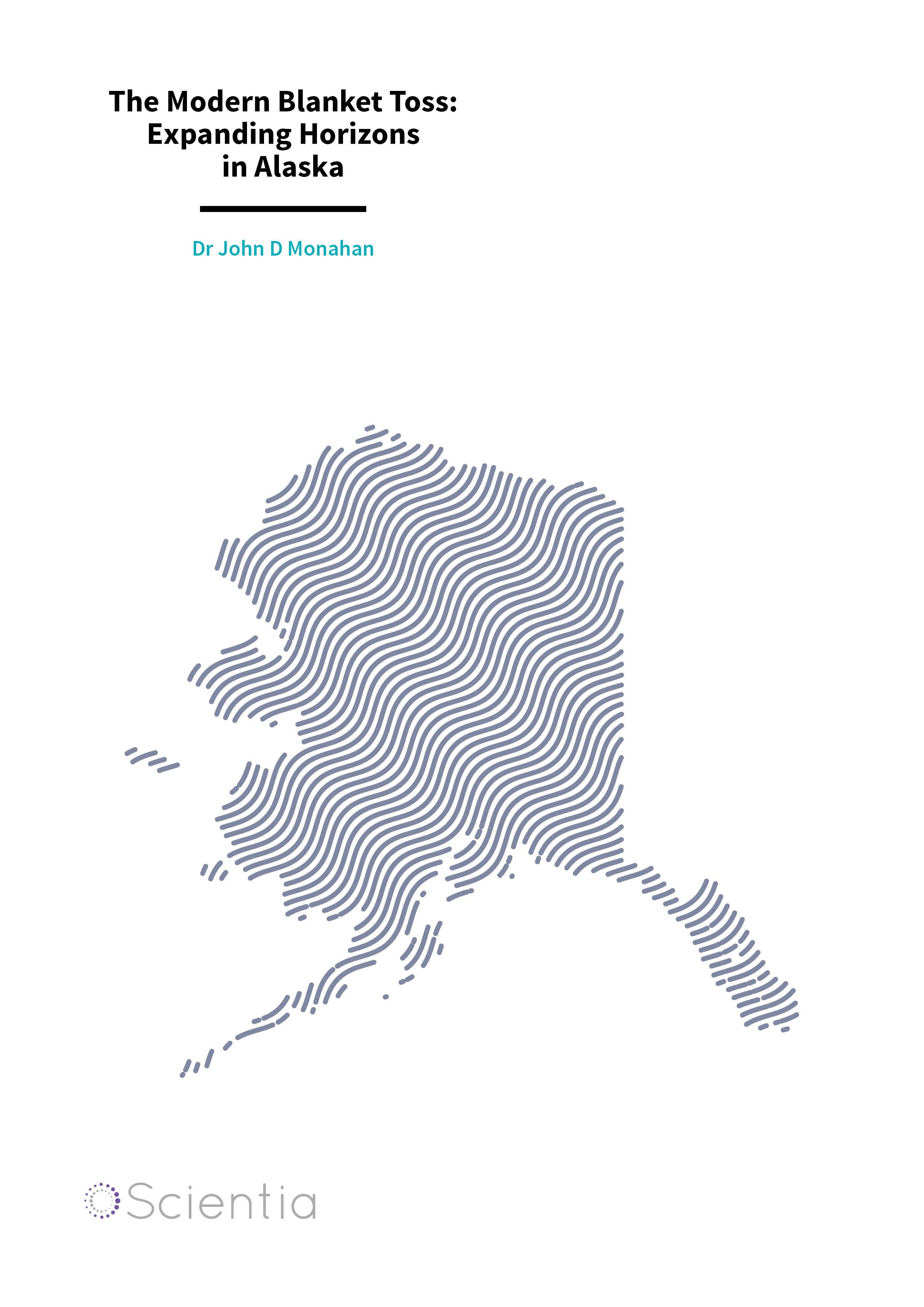Dr John Monahan – The Modern Blanket Toss: Expanding Horizons in Alaska