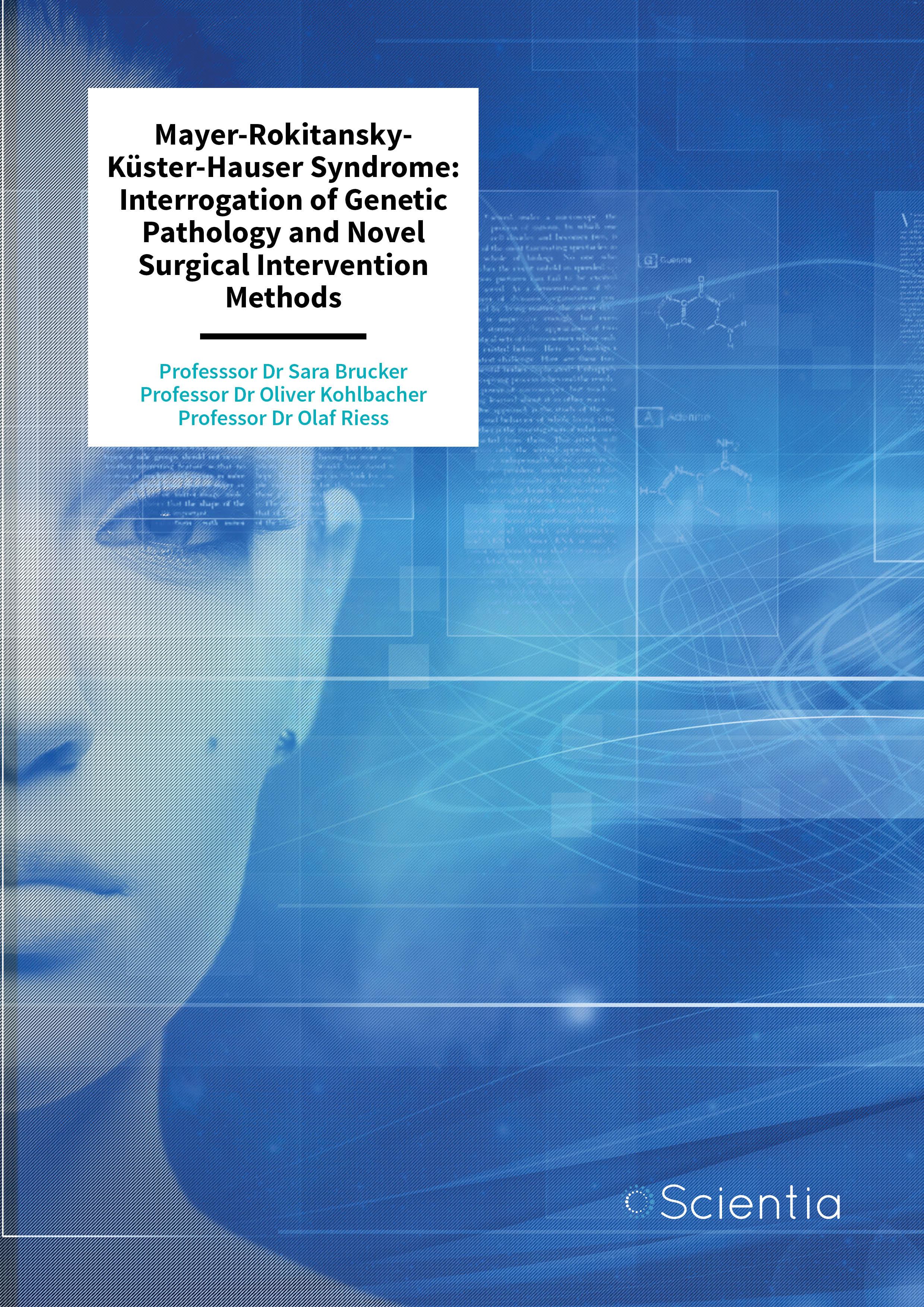 Professor Sara Brucker | Professor Olaf Riess | Professor Oliver Kohlbacher – Mayer-Rokitansky-Küster-Hauser Syndrome: Interrogation of Genetic Pathology and Novel Surgical Intervention Methods